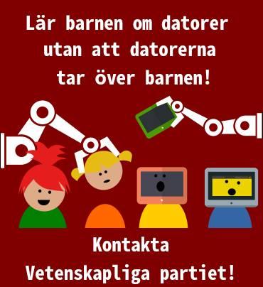 Bild med texten: Lär barnen om datorer utan att datorerna tar över barnen! - Kontakta Vetenskapliga partiet!
