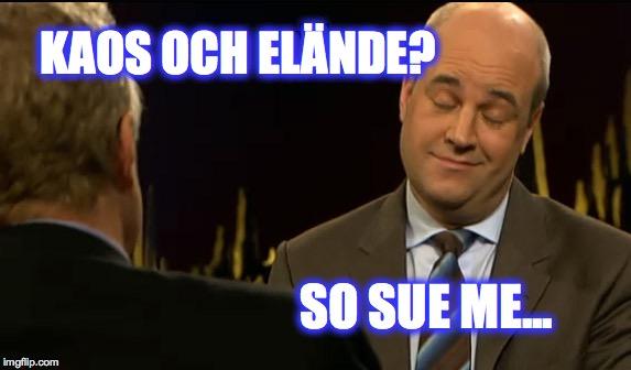 Bild på Fredrik Reinfeldt med texten Kaos och elände? So sue me...
